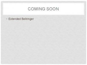 COMING SOON Extended Bellringer AGENDA Extended Bellringer Review