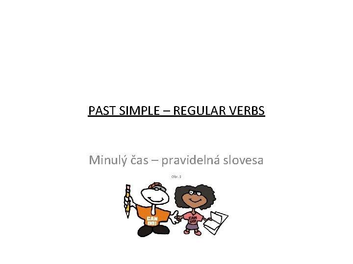 PAST SIMPLE REGULAR VERBS Minul as pravideln slovesa