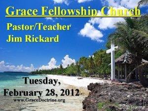 Grace Fellowship Church PastorTeacher Jim Rickard Tuesday February