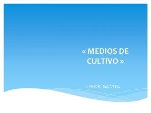 MEDIOS DE CULTIVO CAROLINA VITA MEDIOS DE CULTIVOS