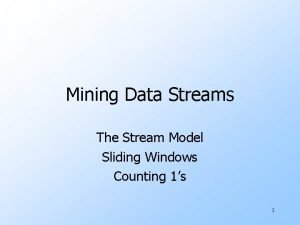 Mining Data Streams The Stream Model Sliding Windows