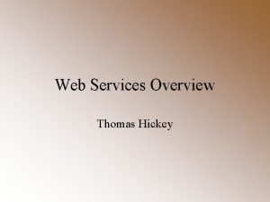 Web Services Overview Thomas Hickey What are Web