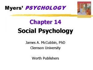 Myers PSYCHOLOGY Chapter 14 Social Psychology James A