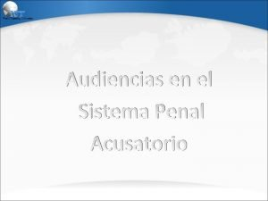 Audiencias en el Sistema Penal Acusatorio Audiencia de