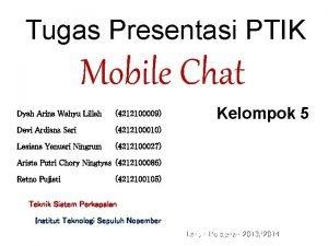 Tugas Presentasi PTIK Mobile Chat Dyah Arina Wahyu