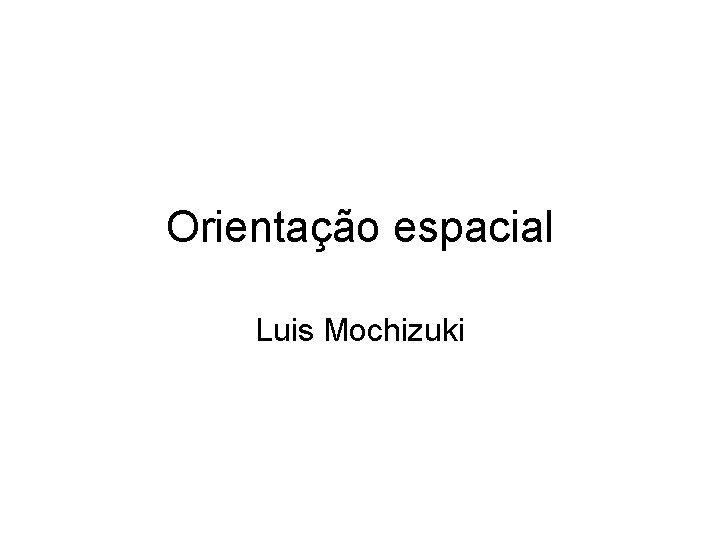 Orientao espacial Luis Mochizuki Orientao espacial Problema Sair