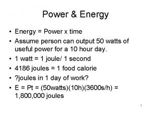 Power Energy Energy Power x time Assume person