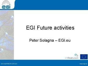 EGI Future activities Peter Solagna EGI eu EGIIn