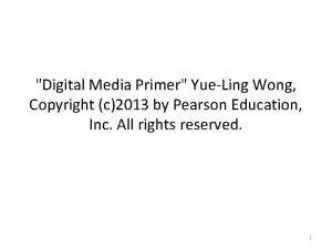Digital Media Primer YueLing Wong Copyright c2013 by