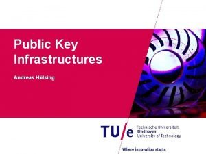Public Key Infrastructures Andreas Hlsing X 509 Certificates
