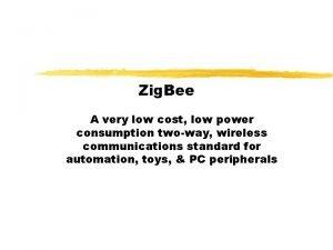 Zig Bee A very low cost low power