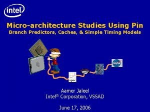 Microarchitecture Studies Using Pin Branch Predictors Caches Simple