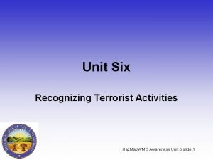 Unit Six Recognizing Terrorist Activities Haz MatWMD Awareness