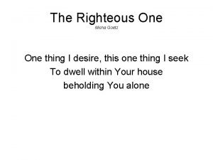 The Righteous One Misha Goetz One thing I