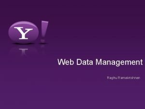 Web Data Management Raghu Ramakrishnan QUIQ Lessons Structured
