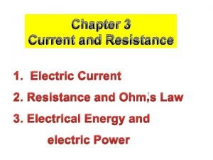 Chapter 3 Current and Resistance 1 Electric Current