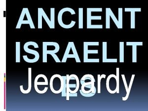 ANCIENT ISRAELIT ES Jeopardy Category 1 Category 2