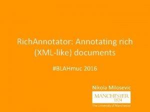 Rich Annotator Annotating rich XMLlike documents BLAHmuc 2016