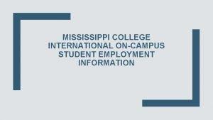 MISSISSIPPI COLLEGE INTERNATIONAL ONCAMPUS STUDENT EMPLOYMENT INFORMATION Employment
