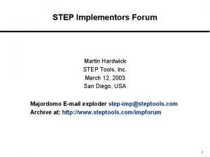 STEP Implementors Forum Martin Hardwick STEP Tools Inc