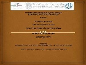 Direccin General de Educacin Superior Tecnolgica INSTITUTO TECNOLGICO