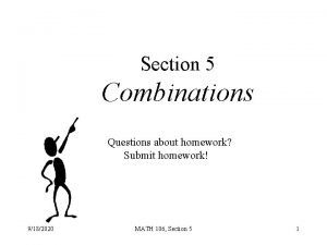 Section 5 Combinations Questions about homework Submit homework