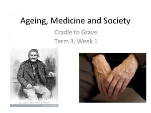 Ageing Medicine and Society Cradle to Grave Term