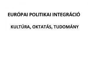 EURPAI POLITIKAI INTEGRCI KULTRA OKTATS TUDOMNY I Az