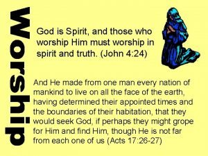 God is Spirit and those who worship Him