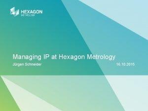 Managing IP at Hexagon Metrology Jrgen Schneider 16