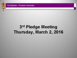 Chi Epsilon Purdue University 3 rd Pledge Meeting