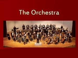 The Orchestra What is an Orchestra A large