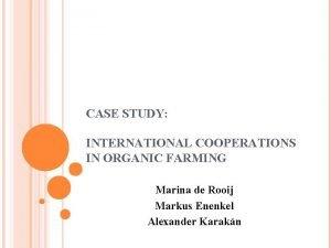 CASE STUDY INTERNATIONAL COOPERATIONS IN ORGANIC FARMING Marina