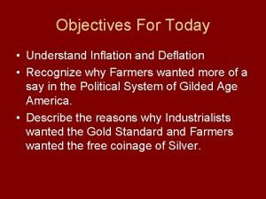 Objectives For Today Understand Inflation and Deflation Recognize