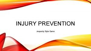 INJURY PREVENTION Jeopardy Style Game Pediatric Injury Prevention