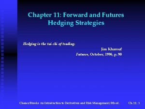 Chapter 11 Forward and Futures Hedging Strategies Hedging