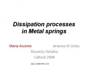 Dissipation processes in Metal springs Maria Ascione Arianna
