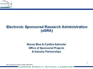 Electronic Sponsored Research Administration e SRA Stacey Blue