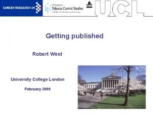 Getting published Robert West University College London February