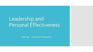 Leadership and Personal Effectiveness NMP 655 Analytical Frameworks