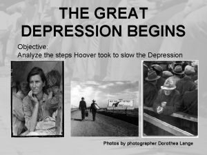 THE GREAT DEPRESSION BEGINS Objective Analyze the steps