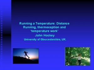 Running a Temperature Distance Running thermoception and temperature