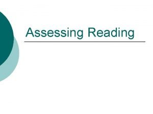 Assessing Reading Contents Reading strategies Types of reading