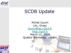 SCDB Update Michel Jouvin LAL Orsay jouvinlal in