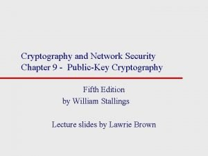 Cryptography and Network Security Chapter 9 PublicKey Cryptography