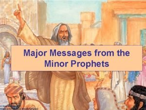 Major Messages from the Minor Prophets The Prophecy