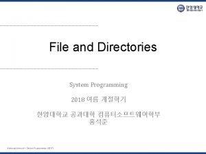 File and Directories System Programming 2018 Hanyang University