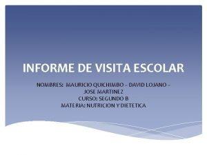 INFORME DE VISITA ESCOLAR NOMBRES MAURICIO QUICHIMBO DAVID