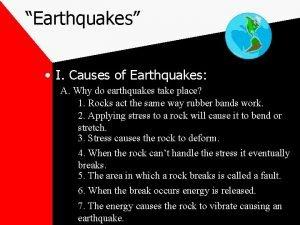 Earthquakes I Causes of Earthquakes A Why do