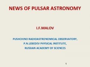 NEWS OF PULSAR ASTRONOMY I F MALOV PUSHCHINO